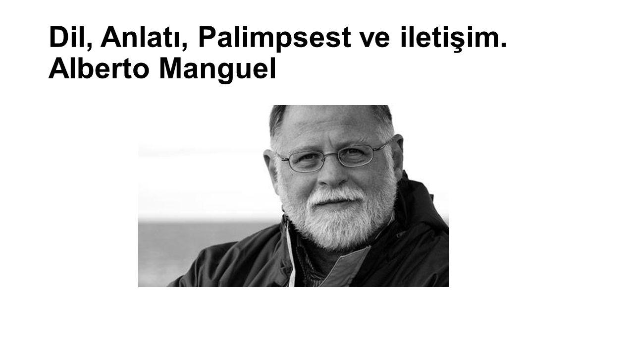 Dil, Anlatı, Palimpsest ve iletişim. Alberto Manguel