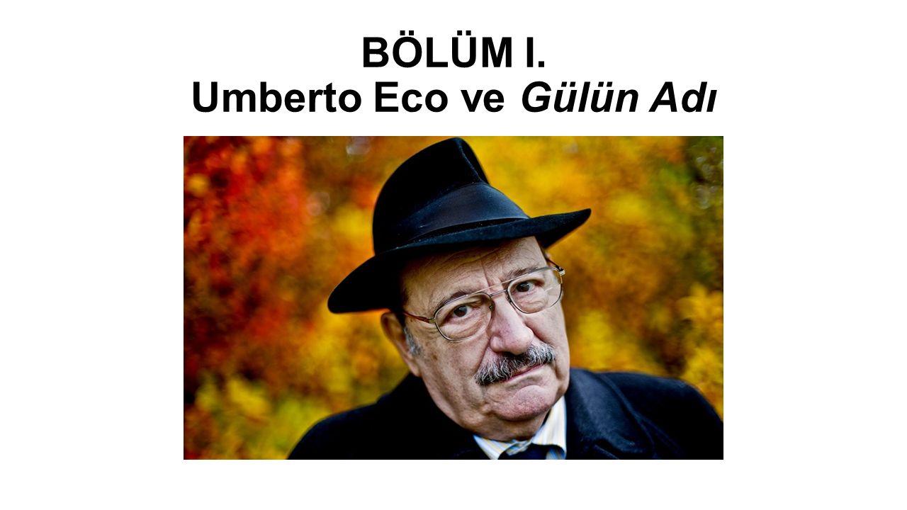BÖLÜM I. Umberto Eco ve Gülün Adı