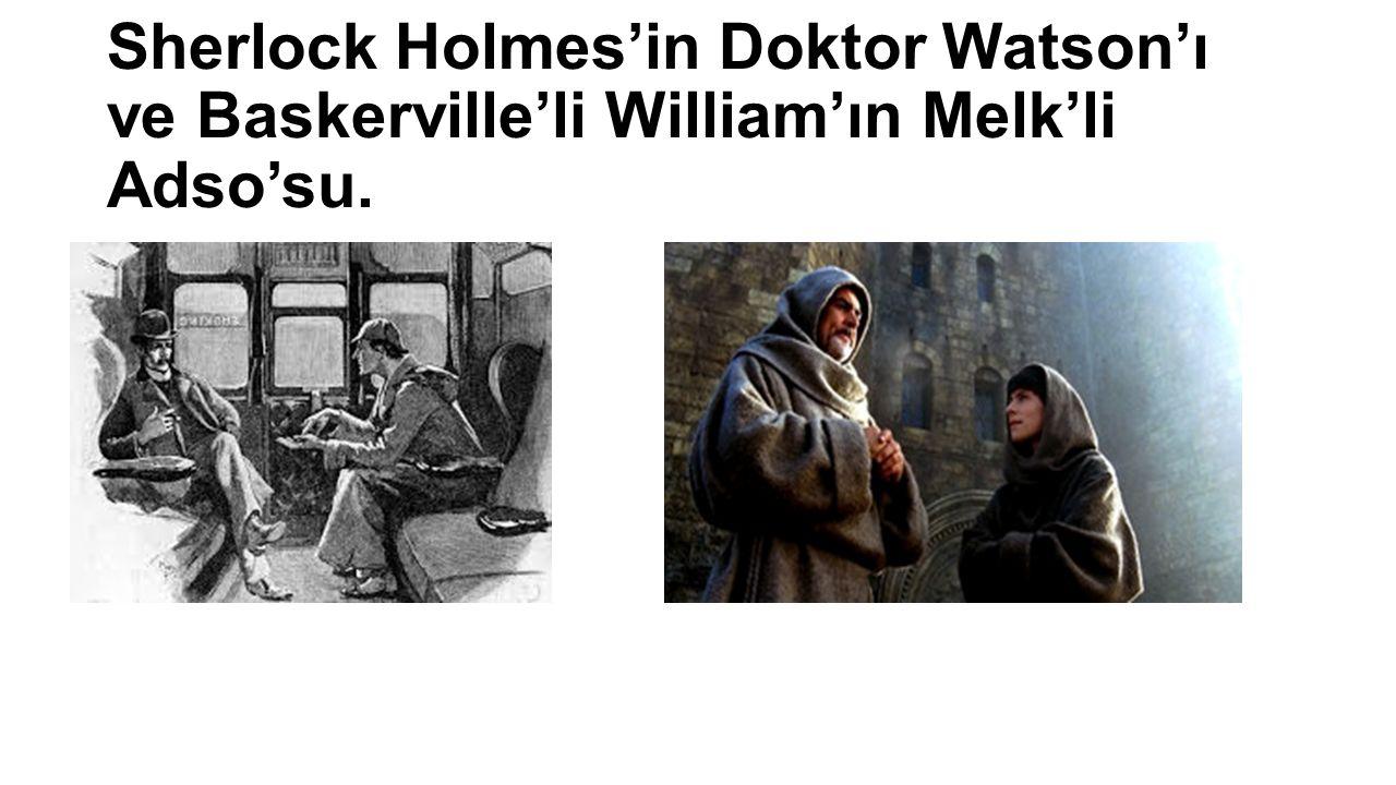 Sherlock Holmes'in Doktor Watson'ı ve Baskerville'li William'ın Melk'li Adso'su.