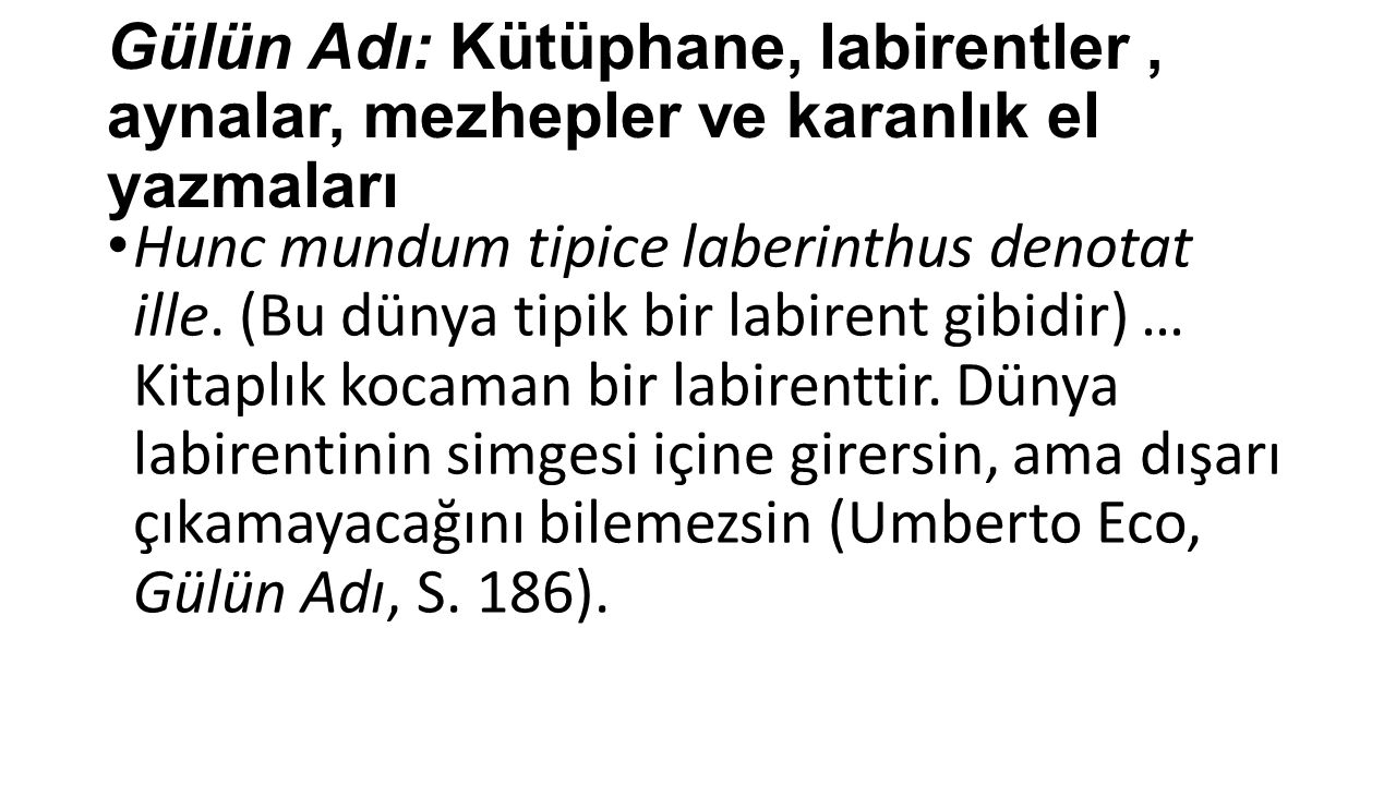 Gülün Adı: Kütüphane, labirentler, aynalar, mezhepler ve karanlık el yazmaları Hunc mundum tipice laberinthus denotat ille.