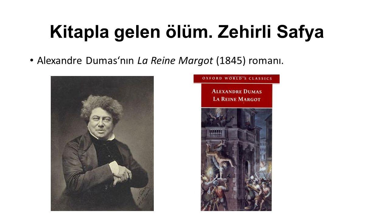 Kitapla gelen ölüm. Zehirli Safya Alexandre Dumas'nın La Reine Margot (1845) romanı.