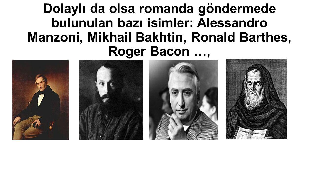 Dolaylı da olsa romanda göndermede bulunulan bazı isimler: Alessandro Manzoni, Mikhail Bakhtin, Ronald Barthes, Roger Bacon …,