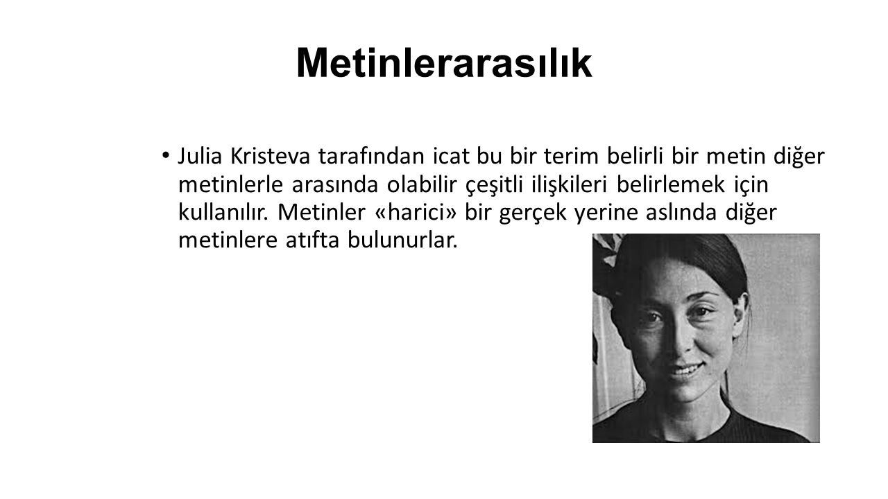 Metinlerarasılık Julia Kristeva tarafından icat bu bir terim belirli bir metin diğer metinlerle arasında olabilir çeşitli ilişkileri belirlemek için kullanılır.