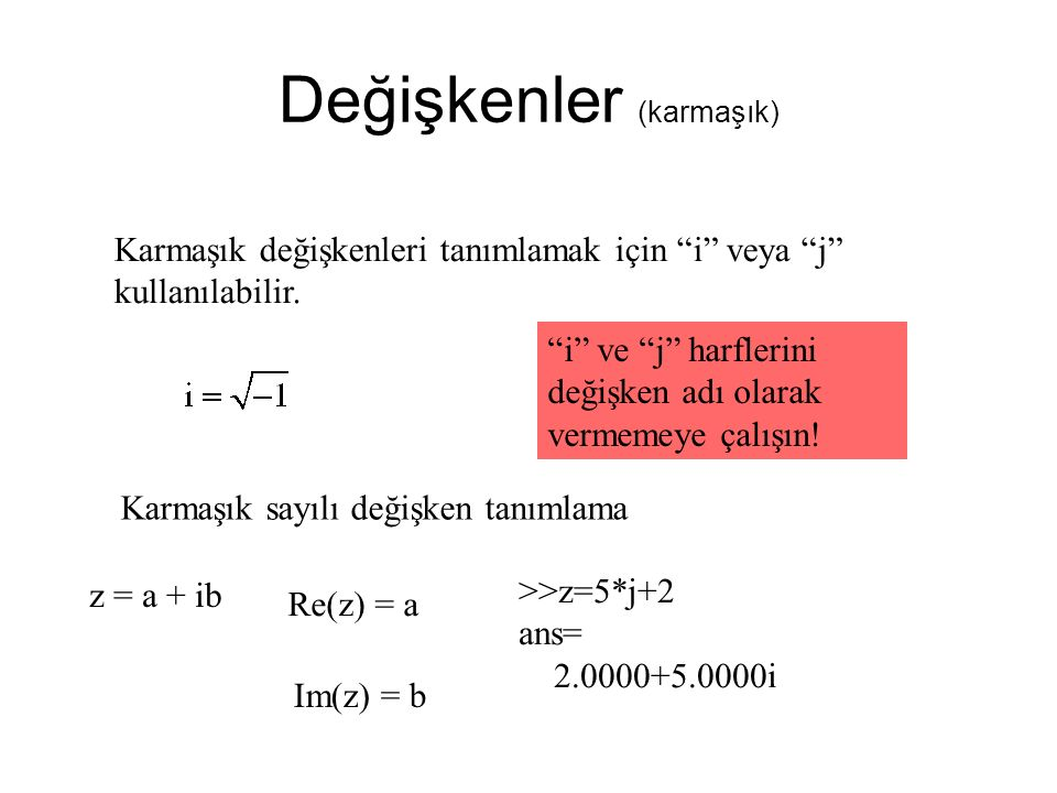 Değişkenler (karmaşık) Karmaşık değişkenleri tanımlamak için i veya j kullanılabilir.
