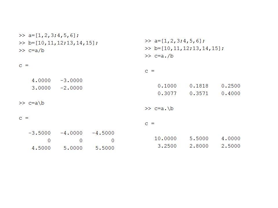 Operatörler (bölme) Sol(\) and Sağ(/) Matris bölümü Matematik gösterim Matlab yorumu >>C=A\B; >>C=B/A; A full rank'ı olan kare matris olmak zorunda (linearly bağımsız satırlar/sütunlar)