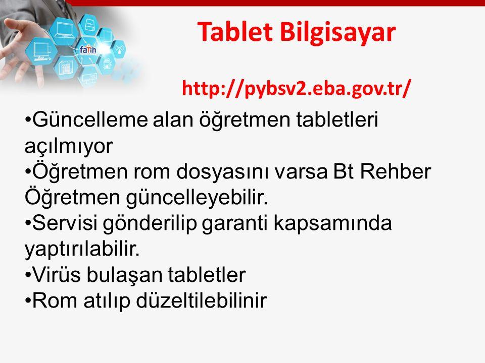 Tablet Bilgisayar http://pybsv2.eba.gov.tr/ Güncelleme alan öğretmen tabletleri açılmıyor Öğretmen rom dosyasını varsa Bt Rehber Öğretmen güncelleyebilir.