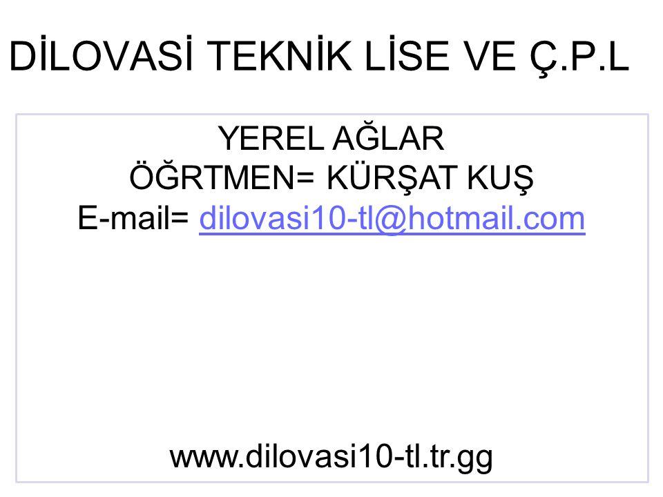 DİLOVASİ TEKNİK LİSE VE Ç.P.L YEREL AĞLAR ÖĞRTMEN= KÜRŞAT KUŞ E-mail= dilovasi10-tl@hotmail.comdilovasi10-tl@hotmail.com www.dilovasi10-tl.tr.gg