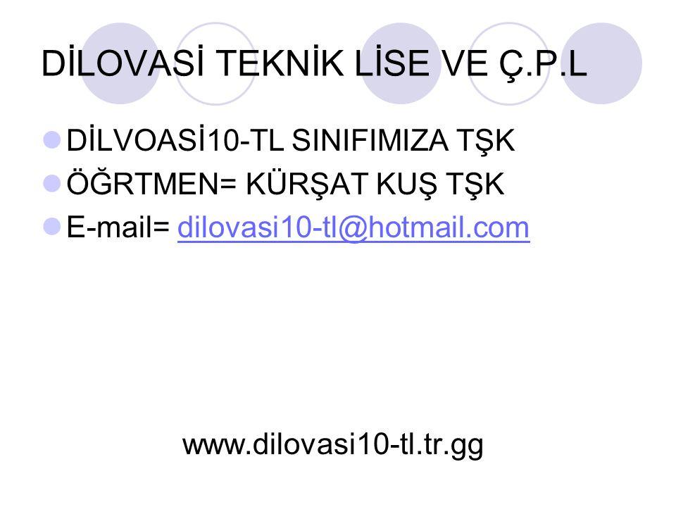 DİLOVASİ TEKNİK LİSE VE Ç.P.L DİLVOASİ10-TL SINIFIMIZA TŞK ÖĞRTMEN= KÜRŞAT KUŞ TŞK E-mail= dilovasi10-tl@hotmail.comdilovasi10-tl@hotmail.com www.dilovasi10-tl.tr.gg
