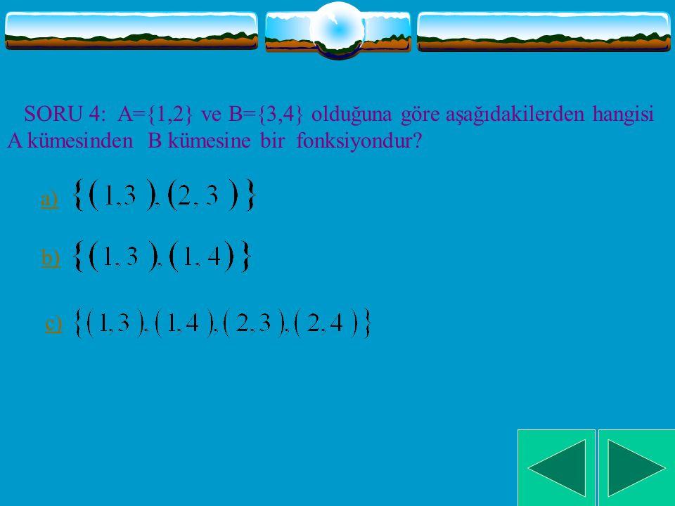 SORU 3: Aşağıdakilerden hangisi A dan B ye bir fonksiyondur? a) b) c) 1. 2. 3. 4. 3. 4. 3. 4.