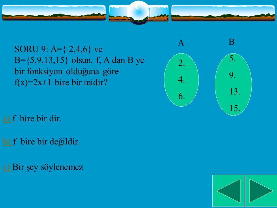 SORU 8: Aşağıdakilerden hangisi A dan B ye bire bir fonksiyondur.