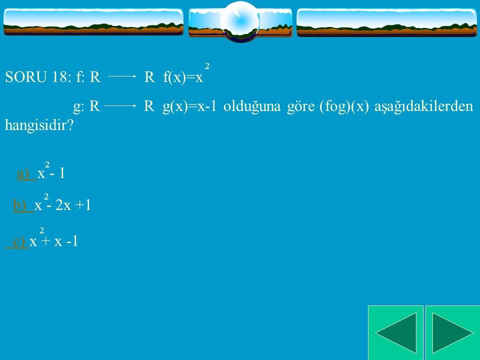 SORU 17: Aşağıdakilerden hangisi yanlıştır.a) a) fog=gof dir.