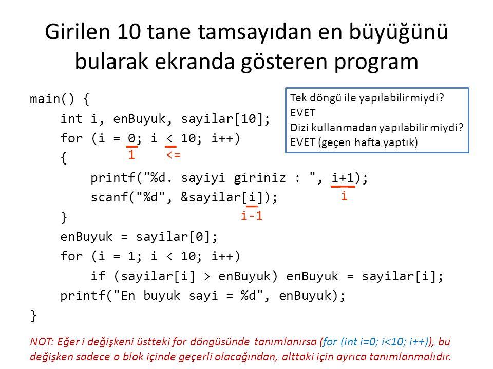 Girilen 10 tane tamsayıyı girilme sırasının tersinde ekranda gösteren program main() { int i, sayilar[10]; for (i = 0; i < 10; i++) { printf( %d.