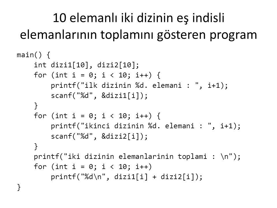 Dizilere ilk değer atama Dizi tanımlandığı anda ilk değerler atanabilir: int a[] = { 10, 25, 15, 40, 30 }; char b[] = { A , l , t , a , n }; Bu şekilde bir tanımlama yapıldığında dizinin boyutu verilen eleman sayısına eşit olacak şekilde belirlenir (iki dizi de 5 elemanlı olur).