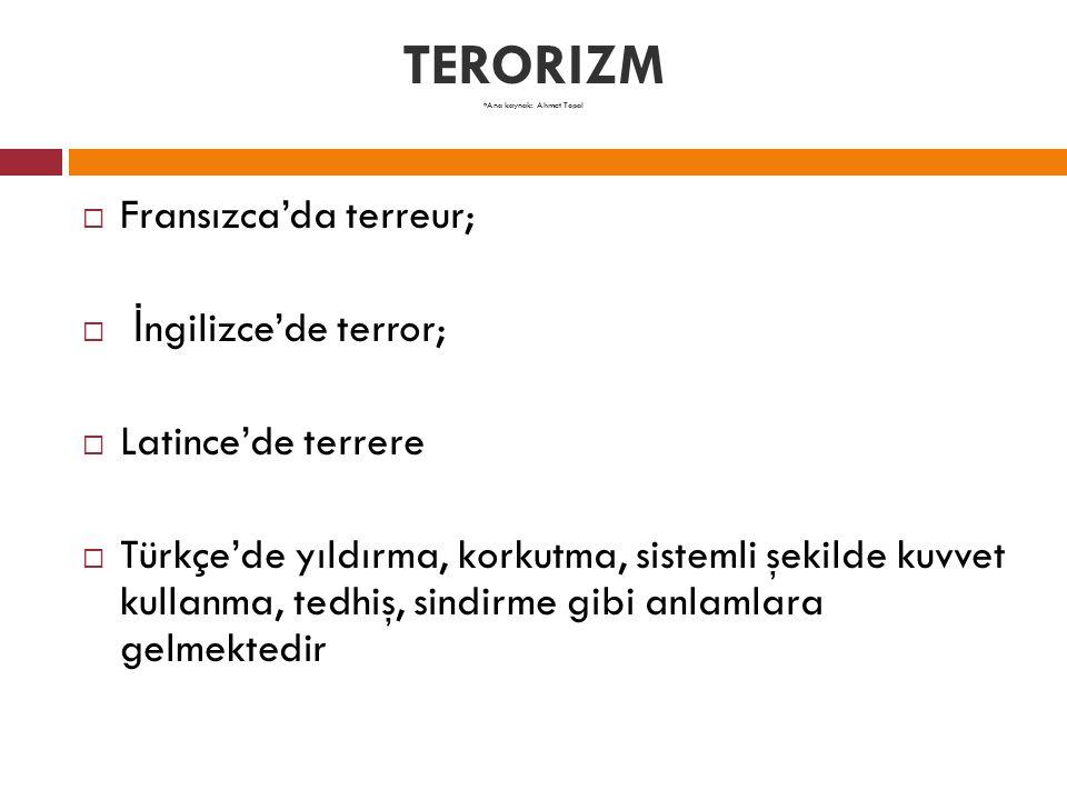 TERORIZM  Terör ve terörizm kavramsal olarak farklı bir anlam ve öneme sahiptir; şiddet terörizmin hem amacı hem de ön şartı olmakla beraber terörizmi tamamlayan şiddetin siyasî amaçlı olmasıdır.