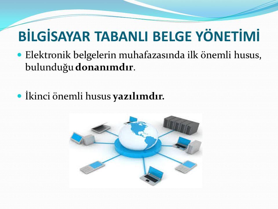 BİLGİSAYAR TABANLI BELGE YÖNETİMİ Elektronik belgelerin muhafazasında ilk önemli husus, bulunduğu donanımdır.