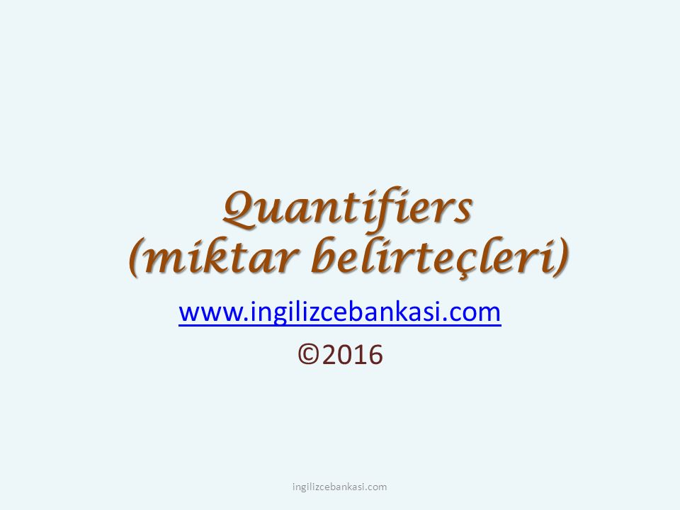 Quantifiers (miktar belirteçleri) www.ingilizcebankasi.com ©2016 ingilizcebankasi.com
