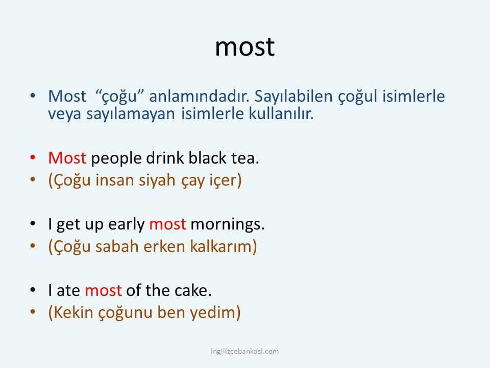 """most Most """"çoğu"""" anlamındadır. Sayılabilen çoğul isimlerle veya sayılamayan isimlerle kullanılır. Most people drink black tea. (Çoğu insan siyah çay i"""