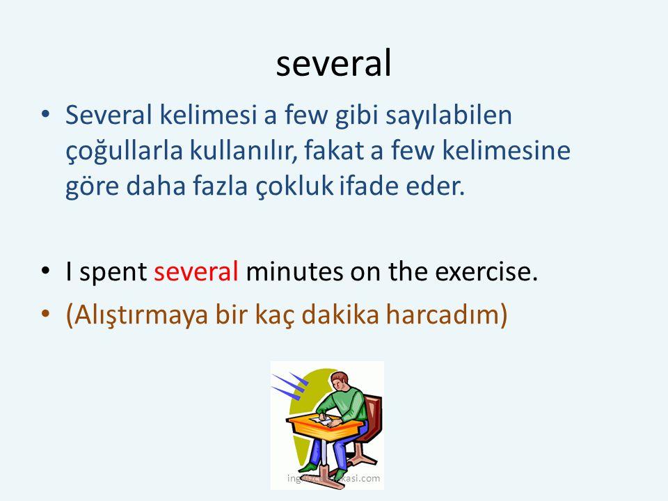 several Several kelimesi a few gibi sayılabilen çoğullarla kullanılır, fakat a few kelimesine göre daha fazla çokluk ifade eder. I spent several minut
