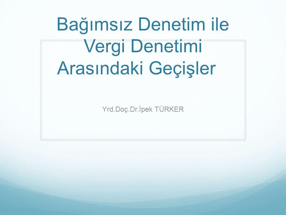 Bağımsız Denetim ile Vergi Denetimi Arasındaki Geçişler Yrd.Doç.Dr.İpek TÜRKER
