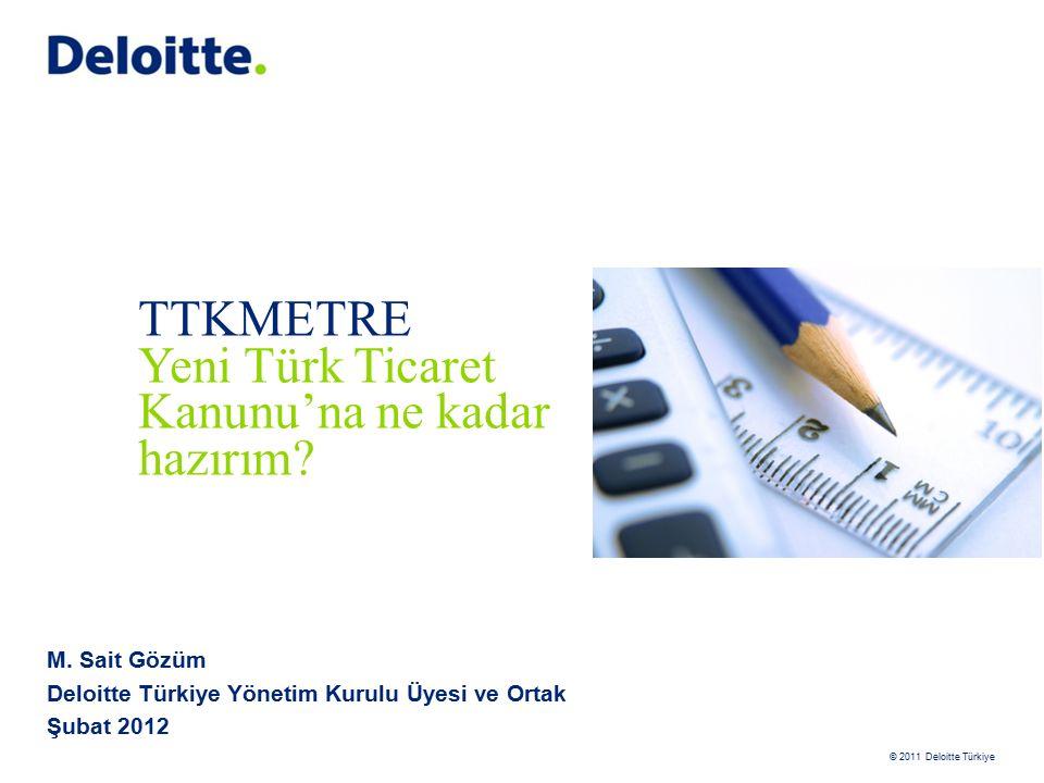 © 2011 Deloitte Türkiye TTKMETRE Yeni Türk Ticaret Kanunu'na ne kadar hazırım.