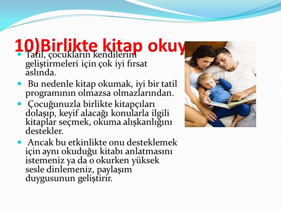 10)Birlikte kitap okuyun Tatil, çocukların kendilerini geliştirmeleri için çok iyi fırsat aslında.