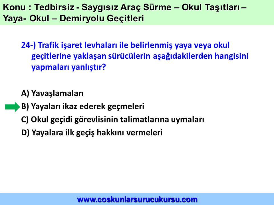 24-) Trafik işaret levhaları ile belirlenmiş yaya veya okul geçitlerine yaklaşan sürücülerin aşağıdakilerden hangisini yapmaları yanlıştır? A) Yavaşla