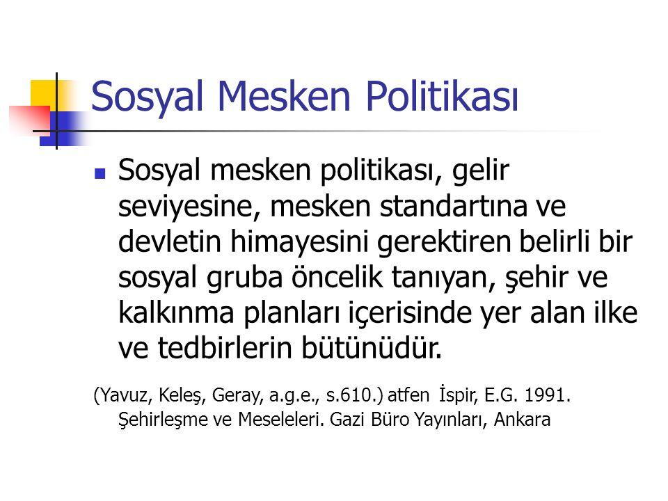 Sosyal Mesken Politikası Sosyal mesken politikası, gelir seviyesine, mesken standartına ve devletin himayesini gerektiren belirli bir sosyal gruba önc