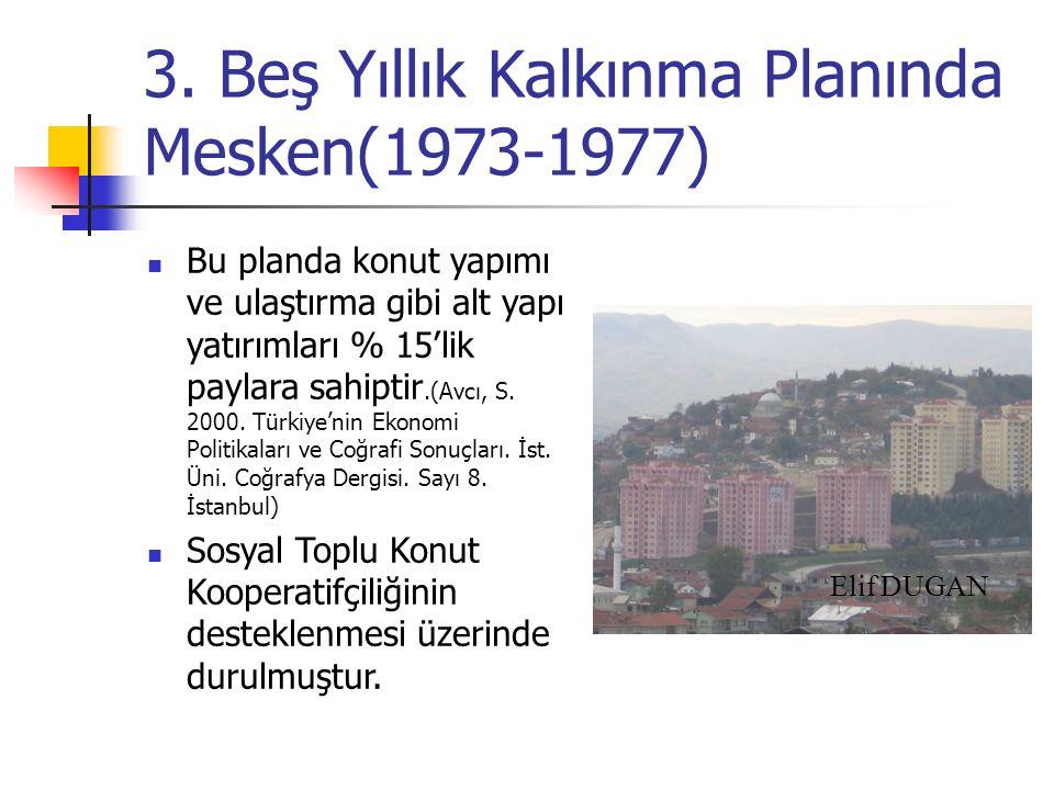 3. Beş Yıllık Kalkınma Planında Mesken(1973-1977) Bu planda konut yapımı ve ulaştırma gibi alt yapı yatırımları % 15'lik paylara sahiptir.(Avcı, S. 20
