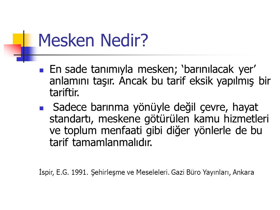 KAYNAKÇA İspir, E.G.1991. Şehirleşme ve Meseleleri.