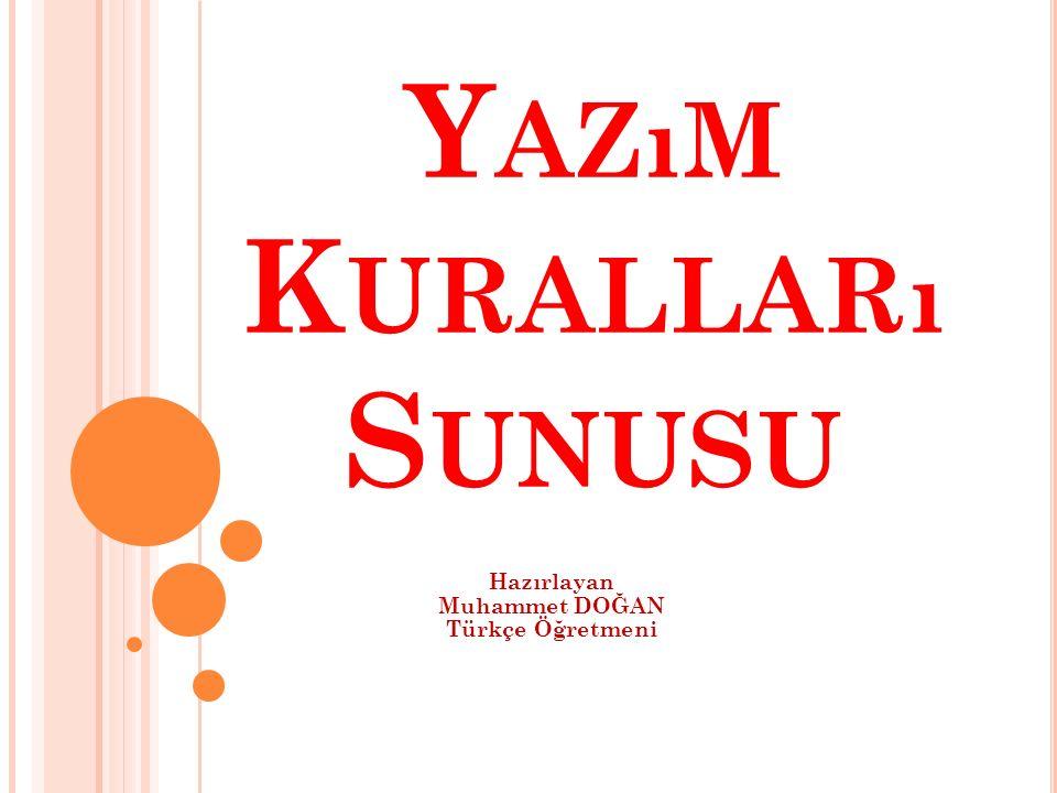 Y AZıM K URALLARı S UNUSU Hazırlayan Muhammet DOĞAN Türkçe Öğretmeni