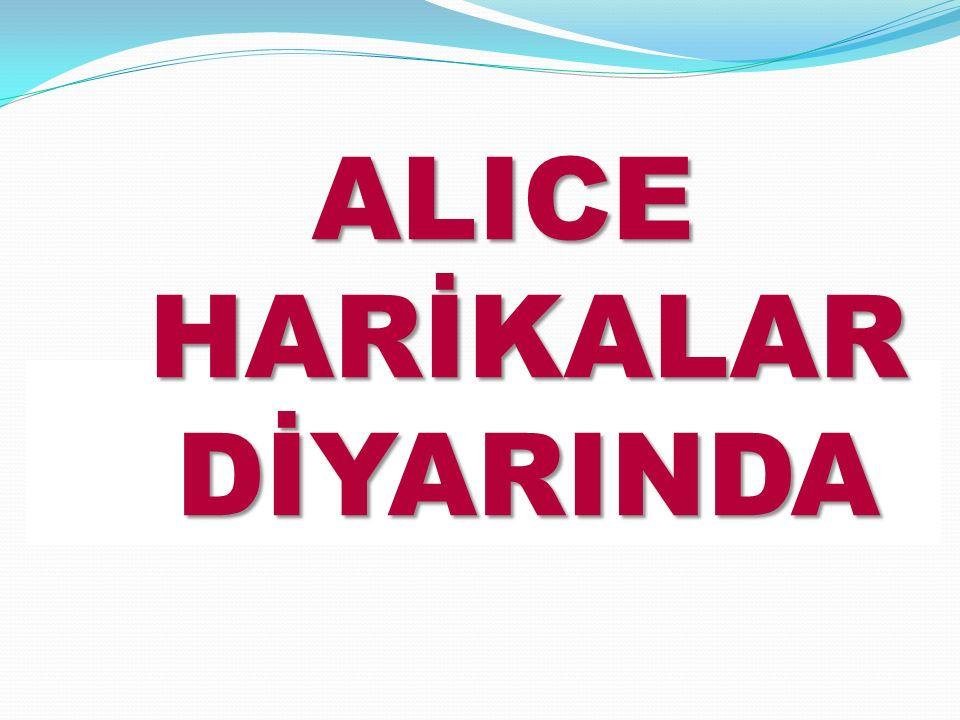 ALICE HARİKALAR DİYARINDA ALICE HARİKALAR DİYARINDA