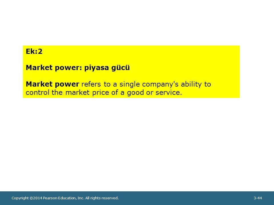 Copyright ©2014 Pearson Education, Inc. All rights reserved.3-44 Ek:2 Market power: piyasa gücü Market power refers to a single company's ability to c