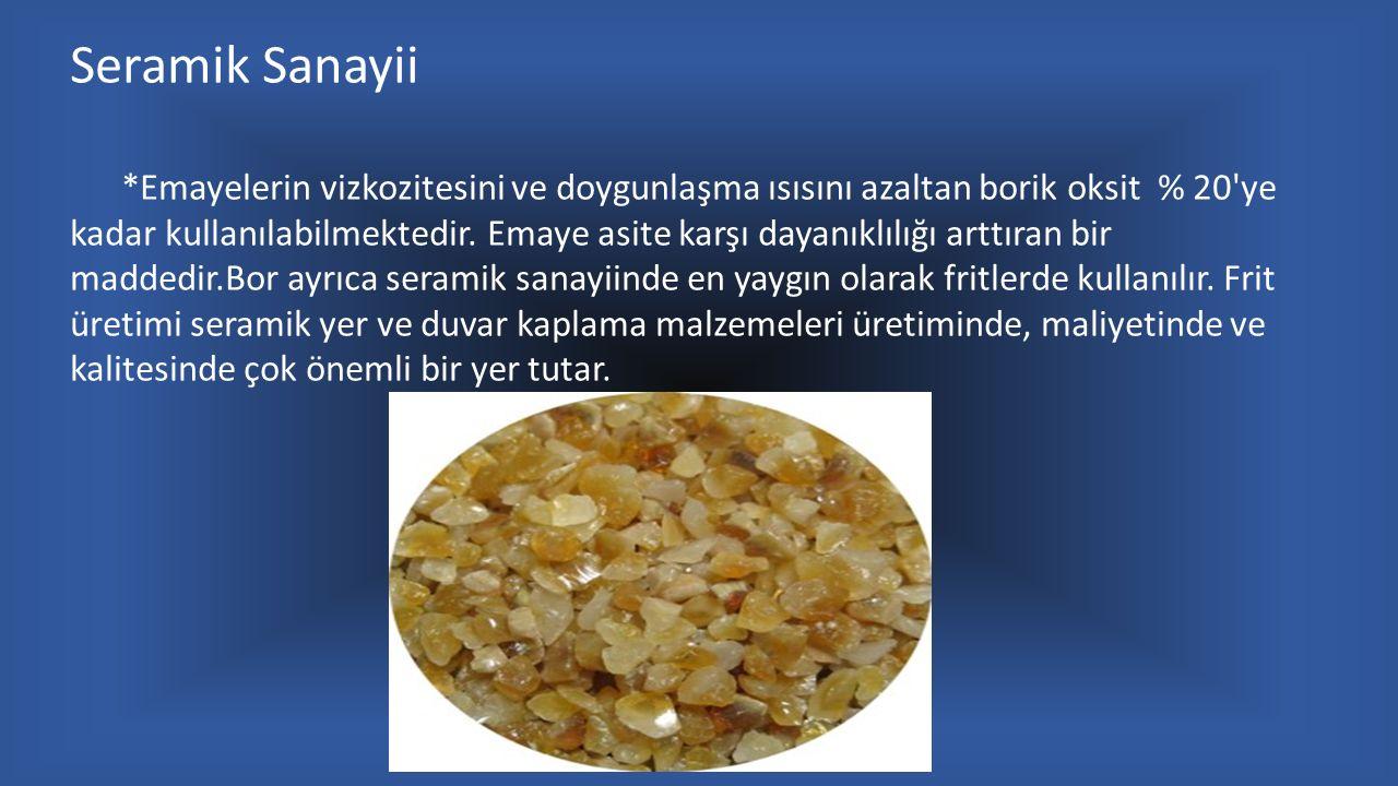 Seramik Sanayii *Emayelerin vizkozitesini ve doygunlaşma ısısını azaltan borik oksit % 20 ye kadar kullanılabilmektedir.