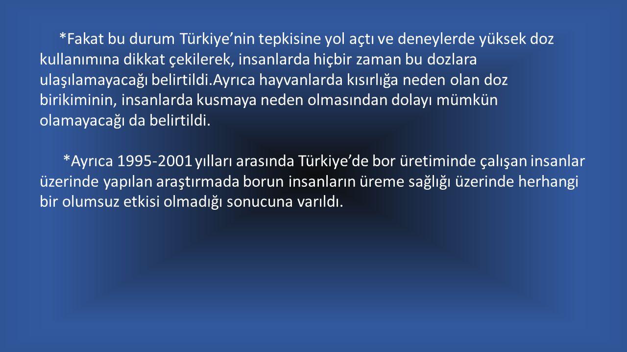 *Fakat bu durum Türkiye'nin tepkisine yol açtı ve deneylerde yüksek doz kullanımına dikkat çekilerek, insanlarda hiçbir zaman bu dozlara ulaşılamayaca