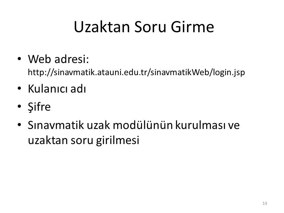 Uzaktan Soru Girme Web adresi: http://sinavmatik.atauni.edu.tr/sinavmatikWeb/login.jsp Kulanıcı adı Şifre Sınavmatik uzak modülünün kurulması ve uzakt