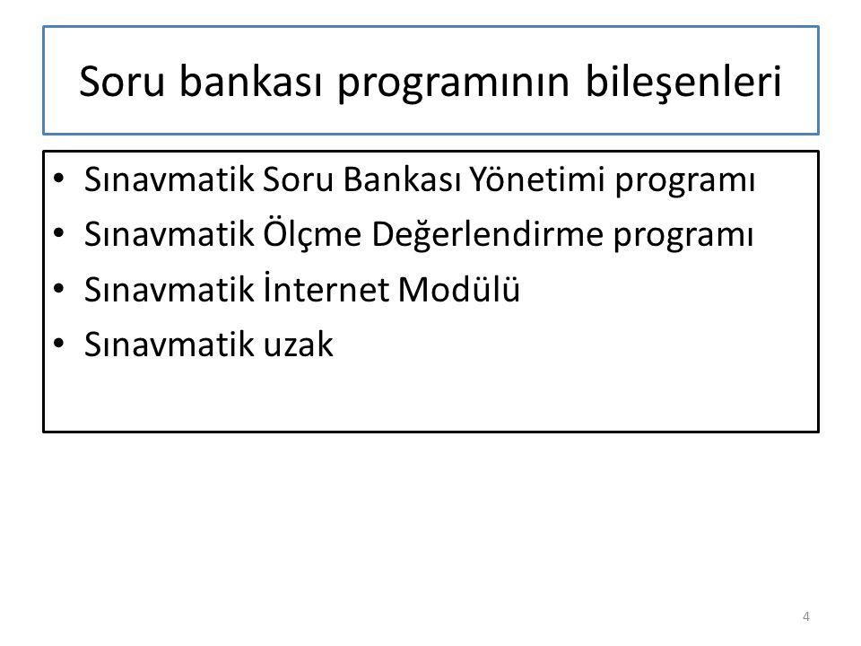 Soru bankası programının bileşenleri Sınavmatik Soru Bankası Yönetimi programı Sınavmatik Ölçme Değerlendirme programı Sınavmatik İnternet Modülü Sına