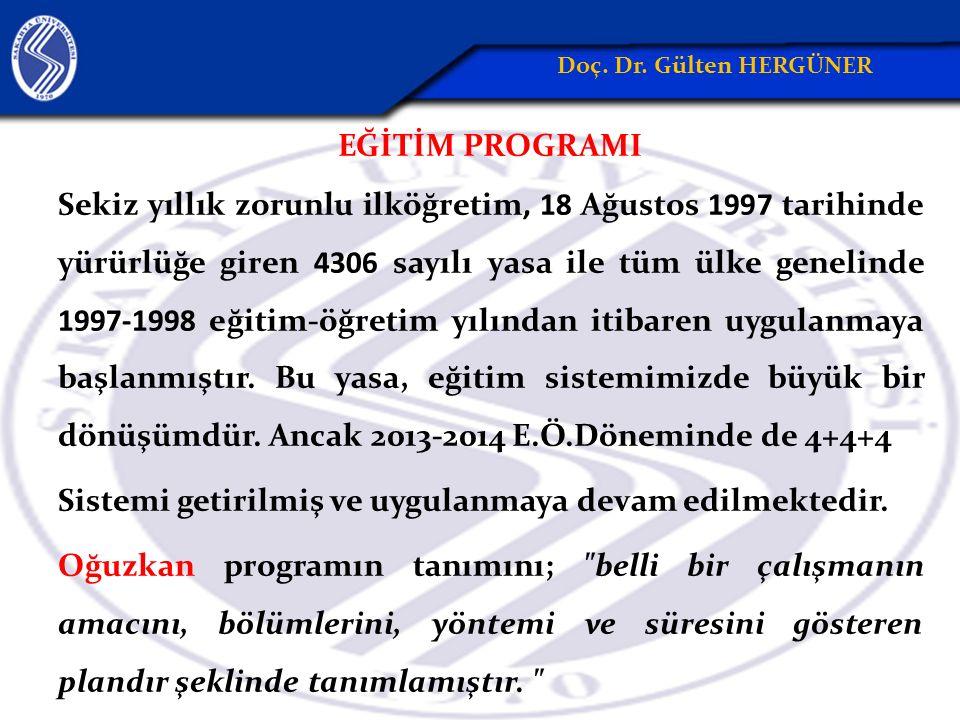 EĞİTİM PROGRAMI Sekiz yıllık zorunlu ilköğretim, 18 Ağustos 1997 tarihinde yürürlüğe giren 4306 sayılı yasa ile tüm ülke genelinde 1997-1998 eğitim-öğretim yılından itibaren uygulanmaya başlanmıştır.