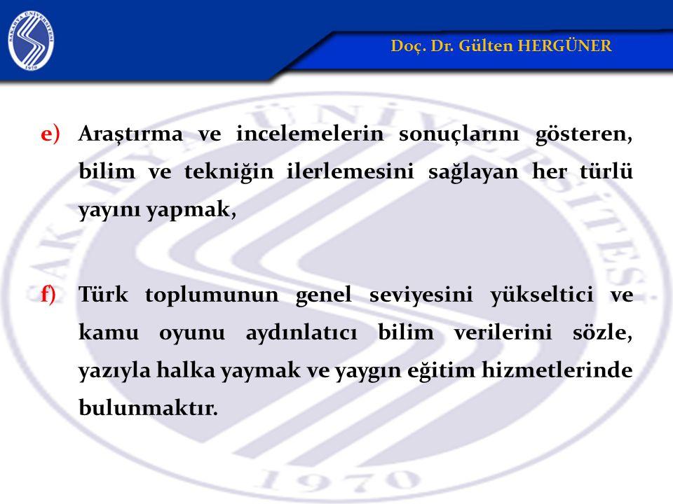 e)Araştırma ve incelemelerin sonuçlarını gösteren, bilim ve tekniğin ilerlemesini sağlayan her türlü yayını yapmak, f)Türk toplumunun genel seviyesini yükseltici ve kamu oyunu aydınlatıcı bilim verilerini sözle, yazıyla halka yaymak ve yaygın eğitim hizmetlerinde bulunmaktır.
