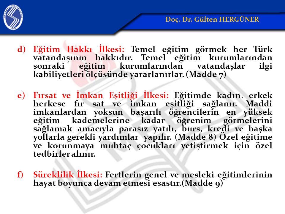 d)Eğitim Hakkı İlkesi: Temel eğitim görmek her Türk vatandaşının hakkıdır.