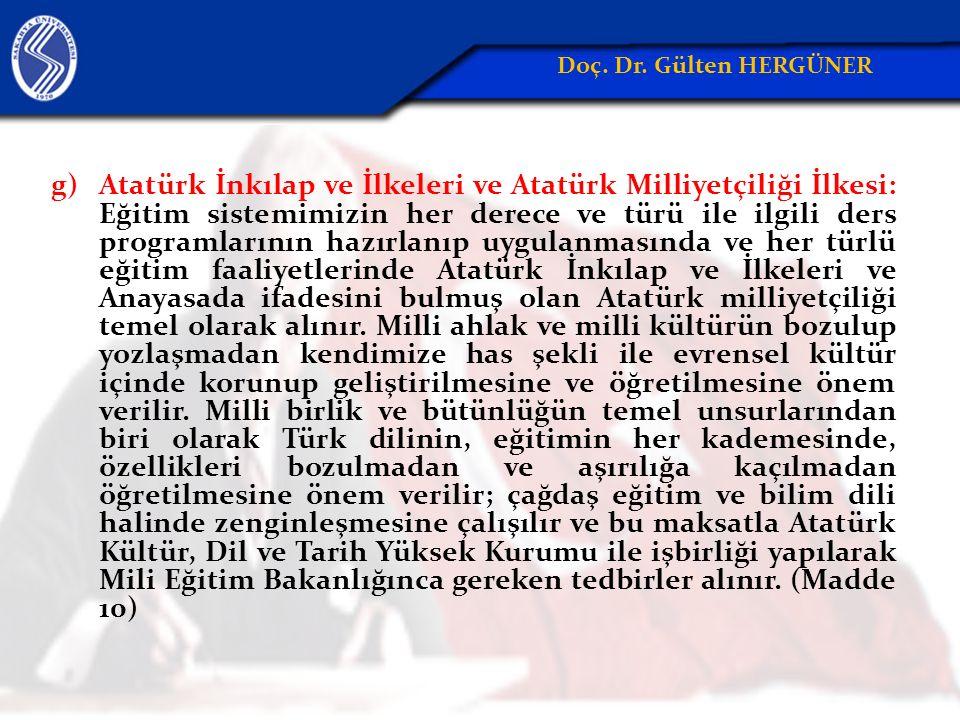 g)Atatürk İnkılap ve İlkeleri ve Atatürk Milliyetçiliği İlkesi: Eğitim sistemimizin her derece ve türü ile ilgili ders programlarının hazırlanıp uygulanmasında ve her türlü eğitim faaliyetlerinde Atatürk İnkılap ve İlkeleri ve Anayasada ifadesini bulmuş olan Atatürk milliyetçiliği temel olarak alınır.