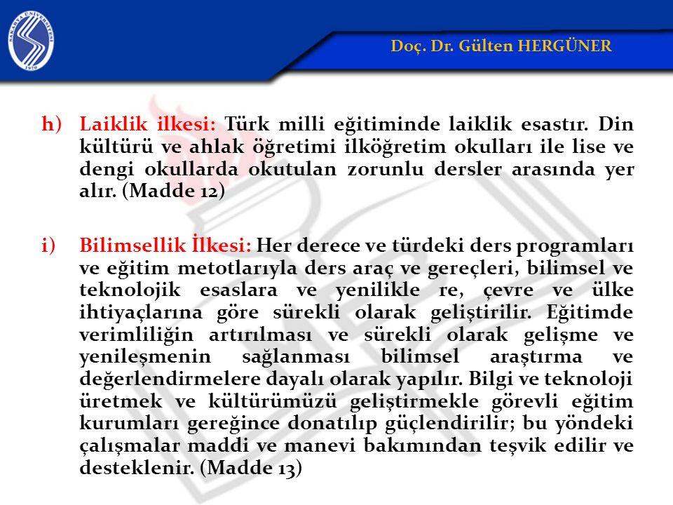 h)Laiklik ilkesi: Türk milli eğitiminde laiklik esastır.