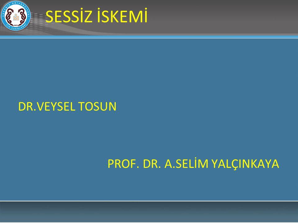SESSİZ İSKEMİ DR.VEYSEL TOSUN PROF. DR. A.SELİM YALÇINKAYA