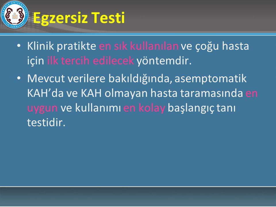 Egzersiz Testi Klinik pratikte en sık kullanılan ve çoğu hasta için ilk tercih edilecek yöntemdir.