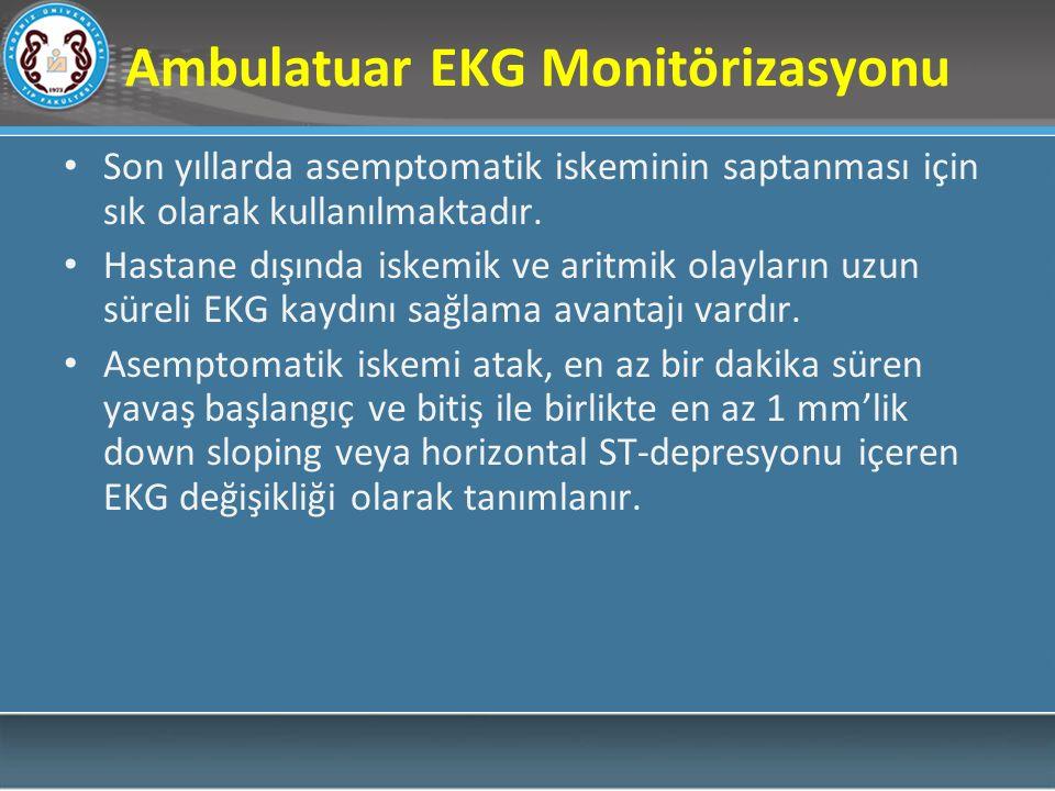 Ambulatuar EKG Monitörizasyonu Son yıllarda asemptomatik iskeminin saptanması için sık olarak kullanılmaktadır. Hastane dışında iskemik ve aritmik ola