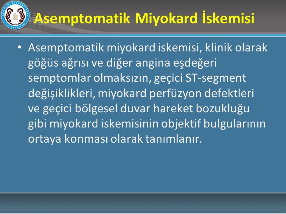 Asemptomatik Miyokard İskemisi Asemptomatik miyokard iskemisi, klinik olarak göğüs ağrısı ve diğer angina eşdeğeri semptomlar olmaksızın, geçici ST-se