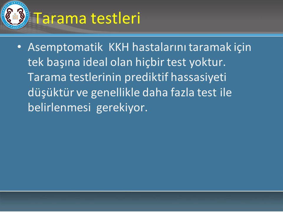 Tarama testleri Asemptomatik KKH hastalarını taramak için tek başına ideal olan hiçbir test yoktur. Tarama testlerinin prediktif hassasiyeti düşüktür