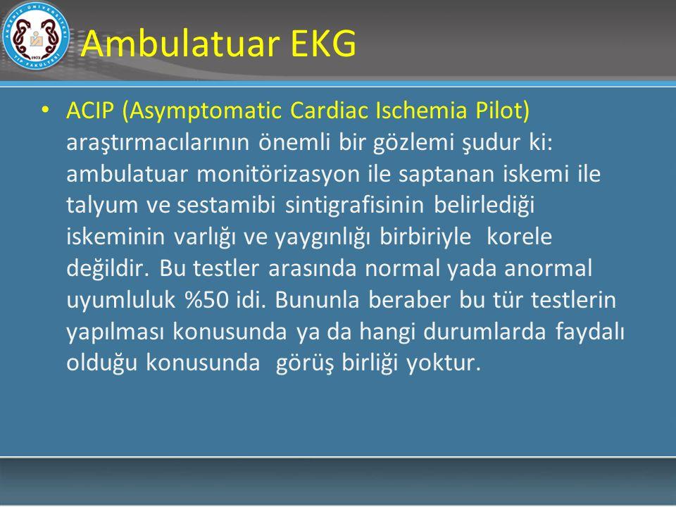 Ambulatuar EKG ACIP (Asymptomatic Cardiac Ischemia Pilot) araştırmacılarının önemli bir gözlemi şudur ki: ambulatuar monitörizasyon ile saptanan iskemi ile talyum ve sestamibi sintigrafisinin belirlediği iskeminin varlığı ve yaygınlığı birbiriyle korele değildir.