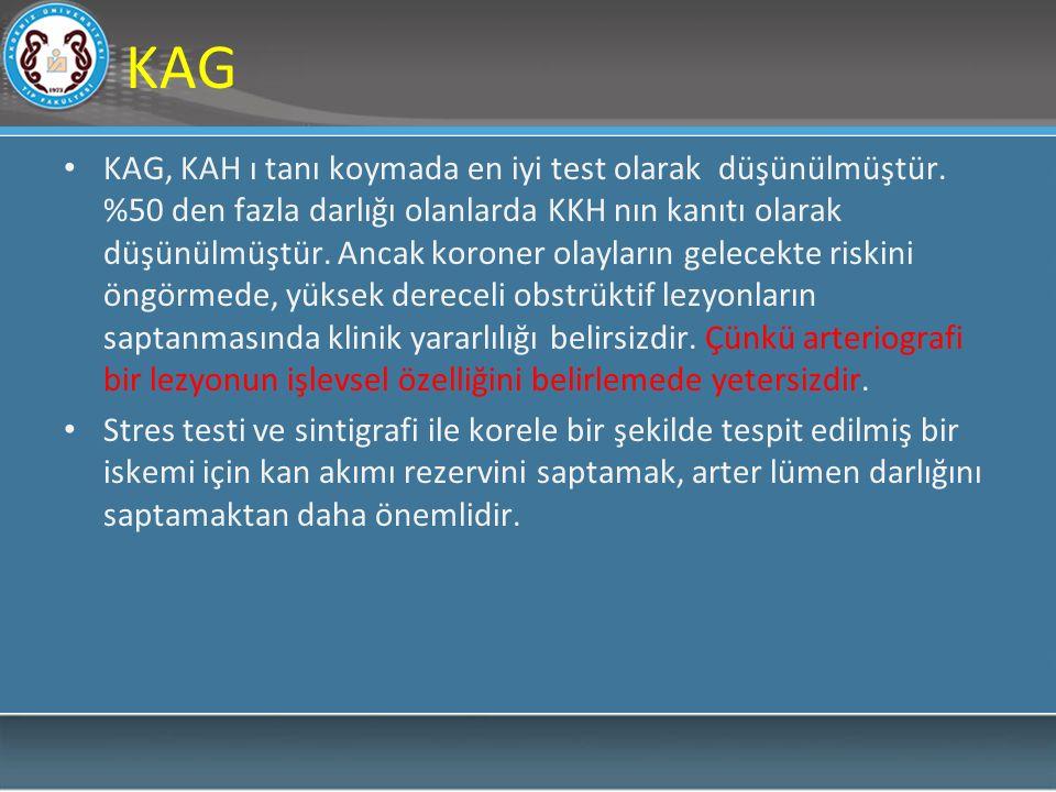 KAG KAG, KAH ı tanı koymada en iyi test olarak düşünülmüştür. %50 den fazla darlığı olanlarda KKH nın kanıtı olarak düşünülmüştür. Ancak koroner olayl