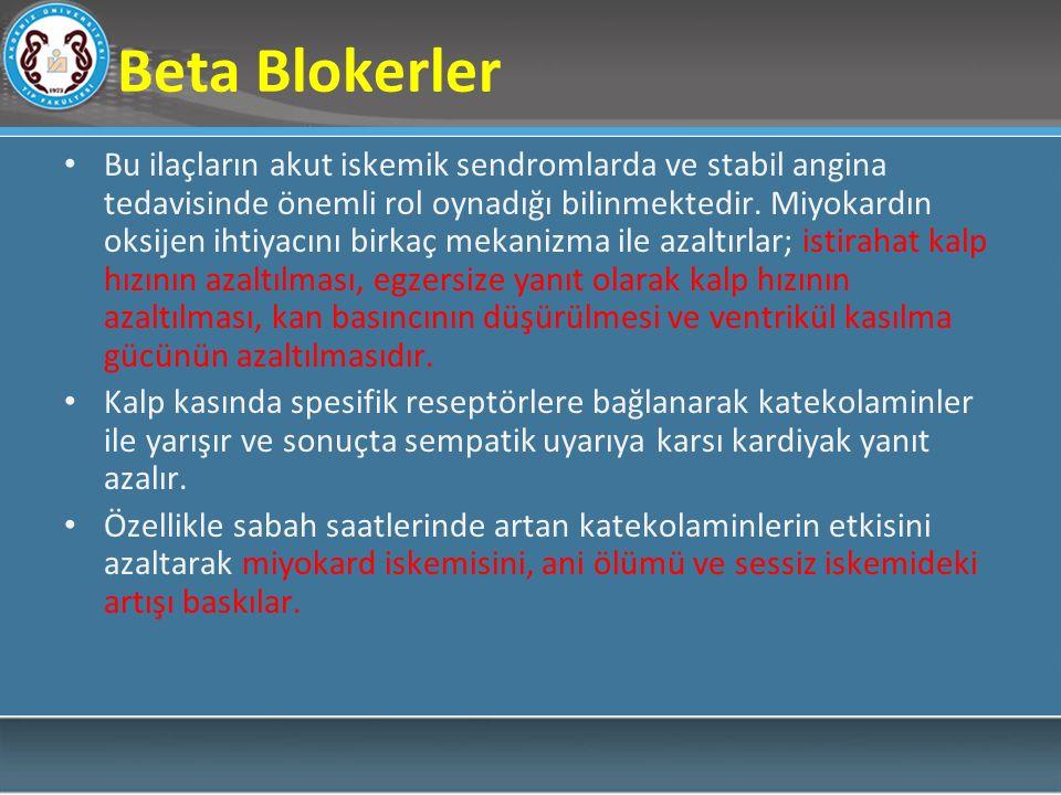 Beta Blokerler Bu ilaçların akut iskemik sendromlarda ve stabil angina tedavisinde önemli rol oynadığı bilinmektedir. Miyokardın oksijen ihtiyacını bi