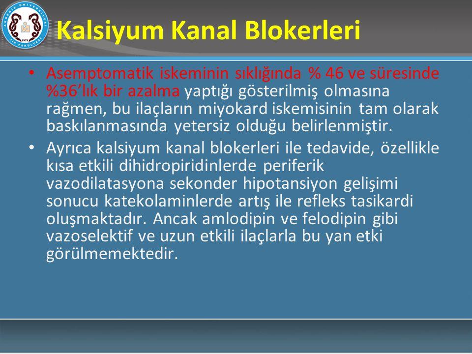 Kalsiyum Kanal Blokerleri Asemptomatik iskeminin sıklığında % 46 ve süresinde %36'lık bir azalma yaptığı gösterilmiş olmasına rağmen, bu ilaçların miyokard iskemisinin tam olarak baskılanmasında yetersiz olduğu belirlenmiştir.